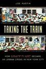Taking the Train: How Graffiti Art Became an Urban Crisis in New York City by Joe Austin (Hardback, 2001)