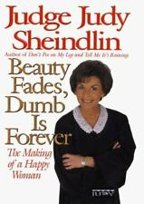 Beauty Fades, Dumb Is Forever : The Making of a Happy Woman by Judy Sheindlin (1