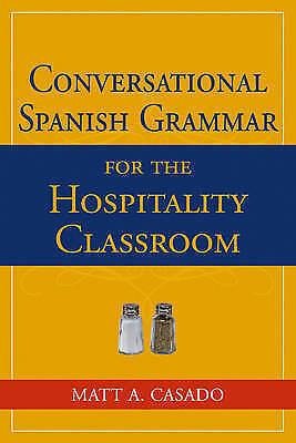Conversational Spanish Grammar for the Hospitality Classroom by Casado, Matt A.