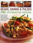 Beans, Grains and Pulses: 150 Wholesome Recipes: All You Need to Know About Beans, Grains, Pulses and Legumes Including Rice, Chickpeas, Couscous, Bulgur Wheat, Lentils and Quinoa by Nicola Graimes (Hardback, 2013)