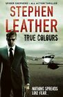 True Colours: The 10th Spider Shepherd Thriller by Stephen Leather (Paperback, 2013)