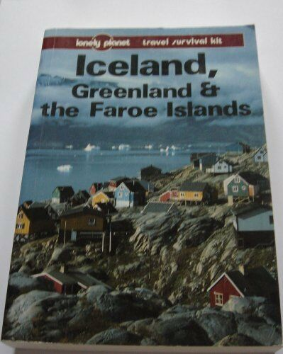 Iceland, Greenland and the Faroe Islands: A Travel Survival Kit (Lonely Planet,