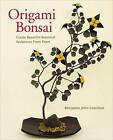Origami Bonsai: Create Beautiful Botanical Sculptures from Paper by Benjamin John Coleman (Hardback, 2010)