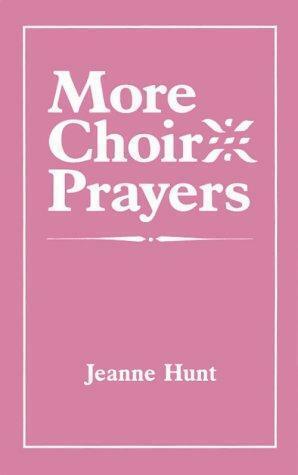More Choir Prayers by Jeanne Hunt