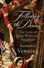 Following the Drum: The Lives of Army Wives and Daughters by Annabel Venning (Hardback, 2005)