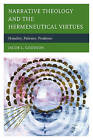 Narrative Theology and the Hermeneutical Virtues: Humility, Patience, Prudence by Jacob L. Goodson (Hardback, 2015)