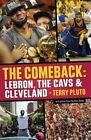 The Comeback: Lebron, the Cavs & Cleveland by Terry Pluto (Paperback / softback, 2016)