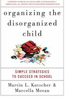 Organizing The Disorganized Child: Simple Strategies To Succeed In School By Mar on Sale