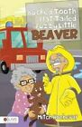 The Bucked Tooth Flat Tailed Fuzzy Little Beaver by Mitch Hochevar (Paperback / softback, 2015)