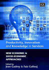 Productivity, Innovation and Knowledge in Services: New Economic and Socio-economic Approaches by Edward Elgar Publishing Ltd (Hardback, 2002)