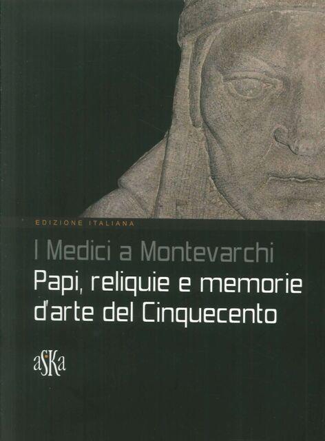 I Medici a Montevarchi. Papi, Reliquie e Memorie d'Arte del Cinquecento - [Aska]