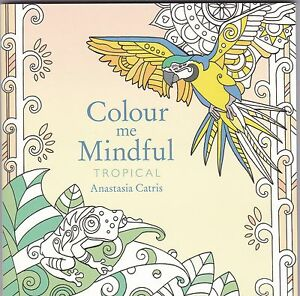 Image Is Loading Colour Me Mindful Tropical Colouring Book Art Therapy