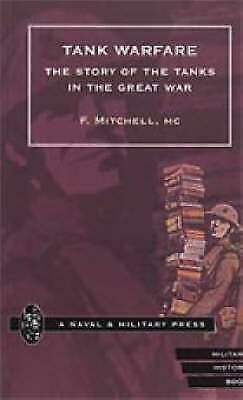 Tank Warfare: The Story of the Tanks in the Great War by F. Mitchell...