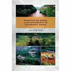 Negotiating Rural Land Ownership in Southwest China: State, Village, Family by Yi Wu (Hardback, 2016)
