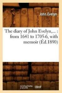 The diary of John Evelyn : from 1641 to 1705-6, with memoir (Éd.1890) - John Evelyn