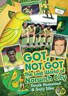 Got, Not Got: Norwich City: The Lost World of Norwich City by Gary Silke, Derek Hammond (Hardback, 2014)