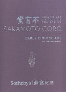 Sotheby's Chinese Art Through The Eye of Sakamoto Goro Early Chinese Art 2016 HB