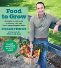 Food to Grow: A Simple, No-Fail Guide to Growing Your Own Vegetables, Fruits and Herbs by Frankie Flowers (Paperback / softback, 2016)