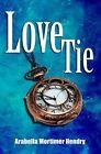 Love Tie by Arabella Mortimer Hendry (Hardback, 2016)