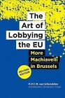 The Art of Lobbying the EU: More Machiavelli in Brussels by Rinus van Schendelen (Paperback, 2013)