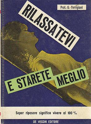 RILASSATEVI E STARETE MEGLIO di G. Torrigiani - De Vecchi Editore 1965