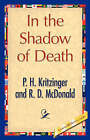In the Shadow of Death by P H Kritzinger and R D McDonald, D McDonald R D McDonald, R D McDonald, P H Kritzinger (Hardback, 2007)