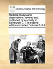 Medical Essays and Observations, Revised and Published by a Society in Edinburgh. ... the Second Edition Corrected. Volume 3 of 4 by Multiple Contributors (Paperback / softback, 2010)