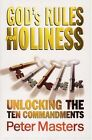 God's Rules for Holiness: Unlocking the Ten Commandments by Peter Masters (Paperback / softback)