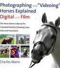 Photographing and Videoing Horses Explained: Digital and Film - The Horse Owner's Manual for Improved Portraits, Schooling Tools, Sales and Promotions by Charles Mann (Paperback, 2007)