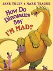 How Do Dinosaurs... ?: How Do Dinosaurs Say I'm Mad? by Jane Yolen (2013, Hardcover)