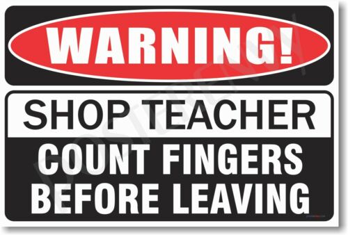 Count Fingers Before Leaving NEW Fun School POSTER WARNING  Shop Teacher