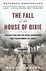 The Fall of the House of Dixie: The Civil War and the Social Revolution That Transformed the South by Bruce Levine (Paperback, 2014)