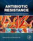 Antibiotic Resistance: Mechanisms and New Antimicrobial Approaches by Elsevier Science Publishing Co Inc (Paperback, 2016)