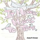 It Never Hurts to Try 9781425995638 by N. Jeanne Greener Paperback