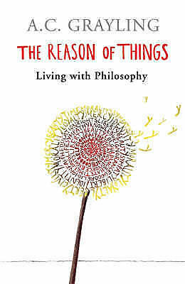 """1 of 1 - """"NEW"""" The Reason of Things: Living with Philosophy, A. C. Grayling, Book"""