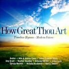 How Great Thou Art: Timeless Hymns from Modern Voices by Various Artists (CD, Jan-2012, EMI)