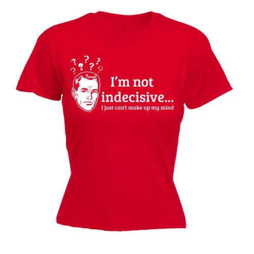 Im no indecisa acabo de peralte Maquillaje mi mente para Mujer T-shirt regalo de cumpleaños