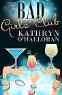 The Bad Girls' Club by Kathryn O'Halloran (Paperback / softback, 2013)