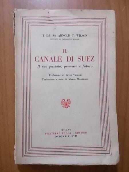 100% Vero Arnold T. Wilson Il Canale Di Suez 1° Ed. F.lli Bocca 1939