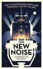This New Noise: The Extraordinary Birth and Troubled Life of the BBC by Charlotte Higgins (Paperback, 2015)