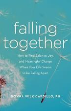 Falling Together : How to Find Balance, Joy, and Meaningful Change When Your...