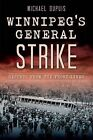 Winnipeg's General Strike: Reports from the Front Lines by Michael Dupuis (Paperback / softback, 2014)
