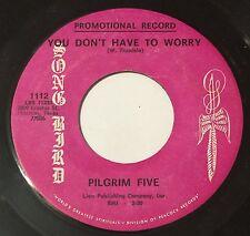 Song Bird 1112 PILGRIM FIVE You Don't Have To Worry/Hallelujah 45 gospel