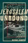 Jerusalem Unbound: Geography, History, and the Future of the Holy City by Michael Dumper (Hardback, 2014)