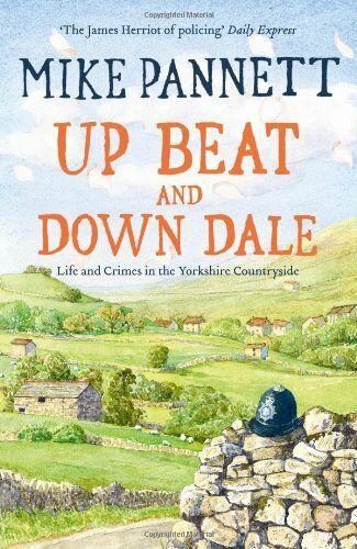 Up Beat and Down Dale: Life and Crimes in the Yorkshire Country .9781444720600