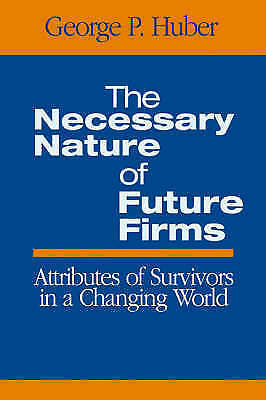 The Necessary Nature of Future Firms: Attributes of Survivors in a Changing Wor