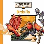 Birds Fly by Graeme Base (Hardback, 2014)