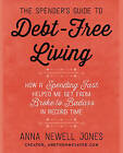 The Spender's Guide to Debt-Free Living: How a Spending Fast Helped Me Get from Broke to Badass in Record Time by Anna Newell Jones (Paperback, 2016)