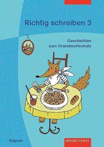 Richtig schreiben - Geschichten zum bayerischen Grundwortschatz: Arbeitsheft 3 v