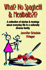 What? No Spaghetti and Meatballs?!? A Collection of Stories and Musings About Everyday Life in a Culturally Diverse Family. by Jennifer Grisdale Krieger (Paperback, 2005)